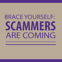 Brace Yourself: Scammers Are Coming