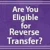 Are You Eligible for Reverse Transfer